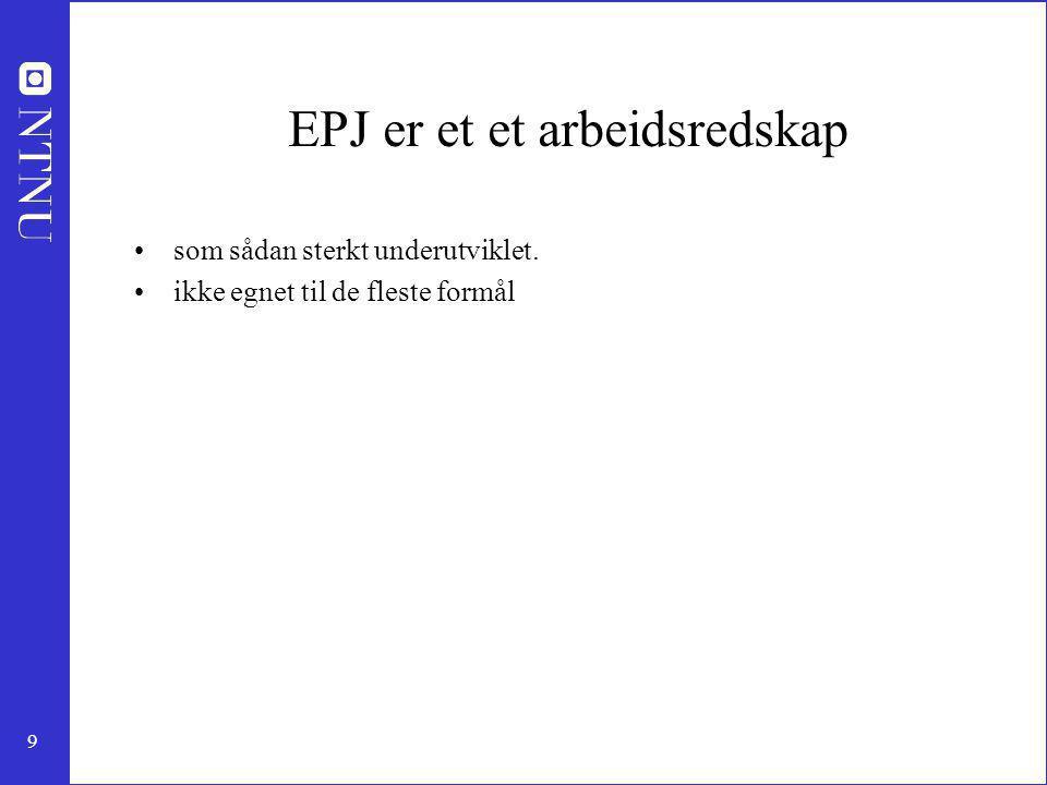 9 EPJ er et et arbeidsredskap som sådan sterkt underutviklet. ikke egnet til de fleste formål
