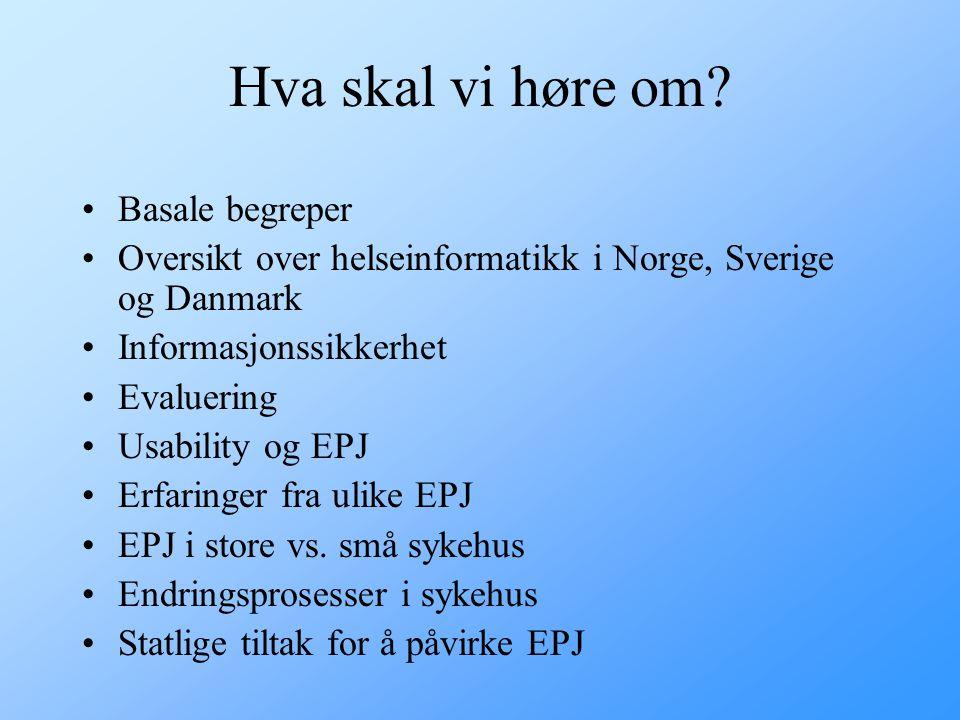 Hensikt med dette kurset Gi oversikt over aktiviteter innen helseinformatikk i Norge, Sverige og Danmark. Beskrive problemstillinger tilknyttet elektr