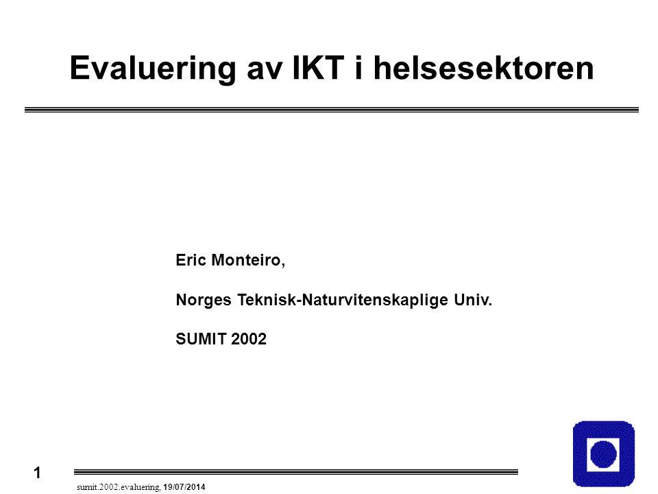 1 sumit.2002.evaluering, 19/07/2014 Evaluering av IKT i helsesektoren Eric Monteiro, Norges Teknisk-Naturvitenskaplige Univ. SUMIT 2002