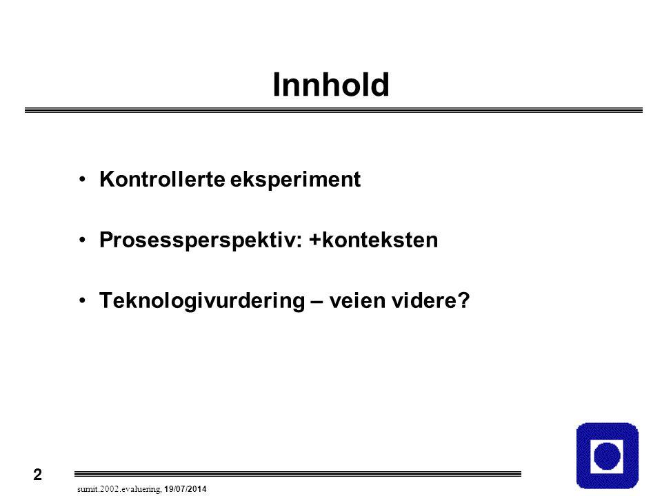 3 sumit.2002.evaluering, 19/07/2014 Randomized Clinical Trials (RCT) Hypotetisk-deduktiv metode