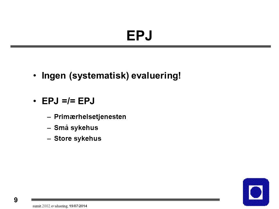 9 sumit.2002.evaluering, 19/07/2014 EPJ Ingen (systematisk) evaluering! EPJ =/= EPJ –Primærhelsetjenesten –Små sykehus –Store sykehus