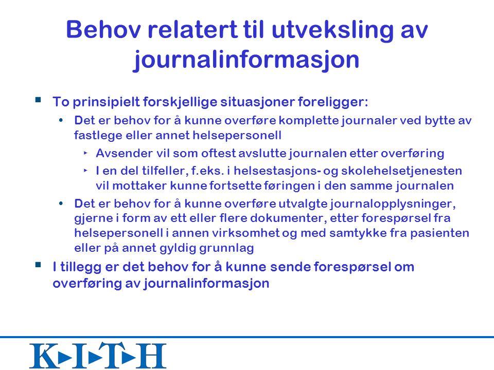 Behov relatert til utveksling av journalinformasjon  To prinsipielt forskjellige situasjoner foreligger: Det er behov for å kunne overføre komplette