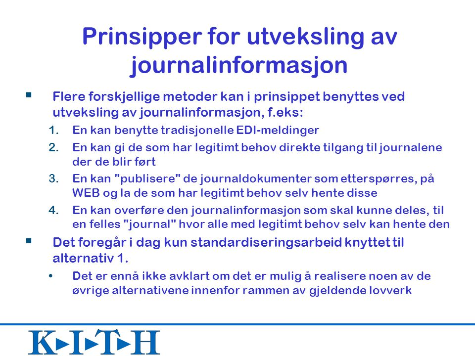 Prinsipper for utveksling av journalinformasjon  Flere forskjellige metoder kan i prinsippet benyttes ved utveksling av journalinformasjon, f.eks: 1.
