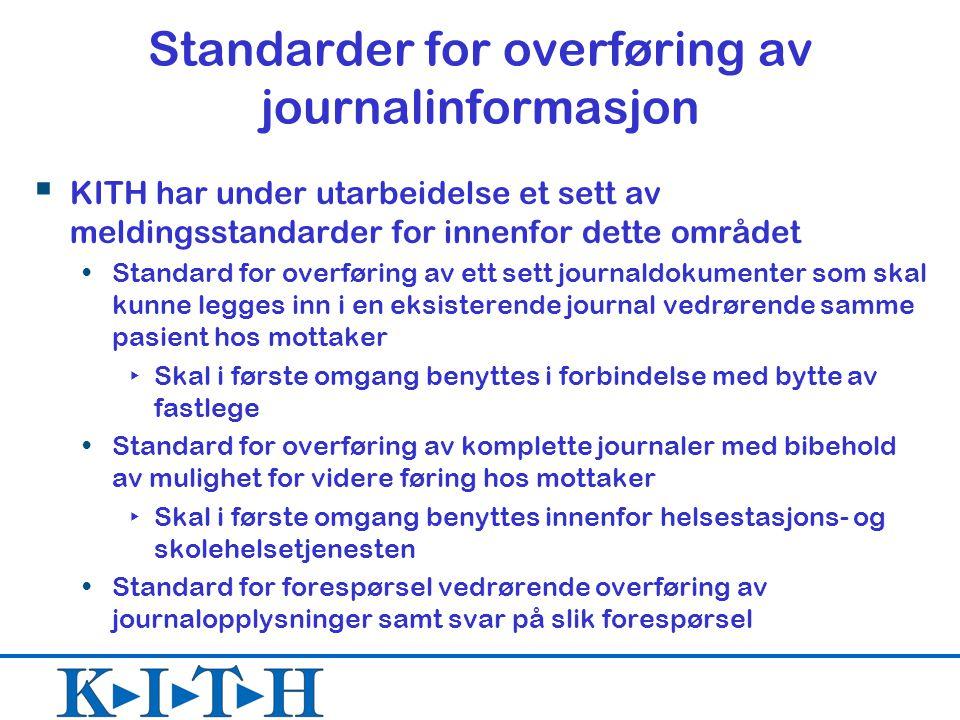 Standarder for overføring av journalinformasjon  KITH har under utarbeidelse et sett av meldingsstandarder for innenfor dette området Standard for ov
