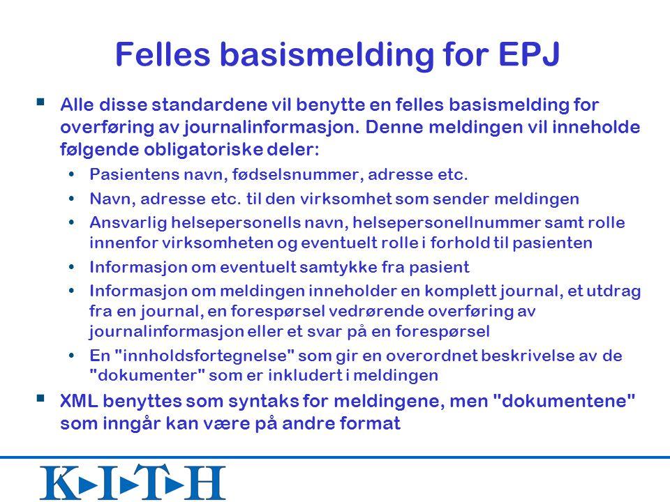 Felles basismelding for EPJ  Alle disse standardene vil benytte en felles basismelding for overføring av journalinformasjon. Denne meldingen vil inne