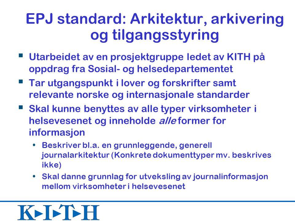 EPJ standard: Arkitektur, arkivering og tilgangsstyring  Utarbeidet av en prosjektgruppe ledet av KITH på oppdrag fra Sosial- og helsedepartementet 
