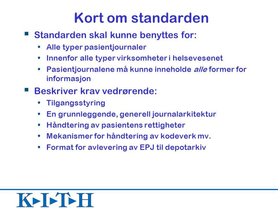 Kort om standarden  Standarden skal kunne benyttes for: Alle typer pasientjournaler Innenfor alle typer virksomheter i helsevesenet Pasientjournalene