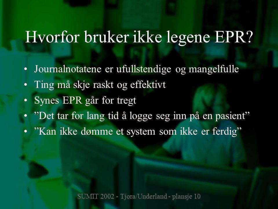 SUMIT 2002 - Tjora/Underland - plansje 10 Hvorfor bruker ikke legene EPR? Journalnotatene er ufullstendige og mangelfulle Ting må skje raskt og effekt