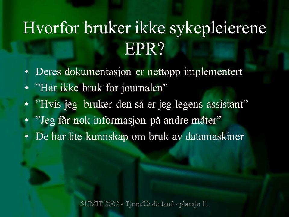 """SUMIT 2002 - Tjora/Underland - plansje 11 Hvorfor bruker ikke sykepleierene EPR? Deres dokumentasjon er nettopp implementert """"Har ikke bruk for journa"""