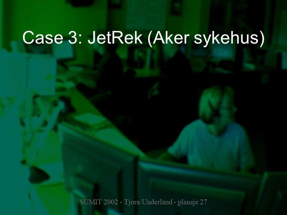 SUMIT 2002 - Tjora/Underland - plansje 27 Case 3: JetRek (Aker sykehus)