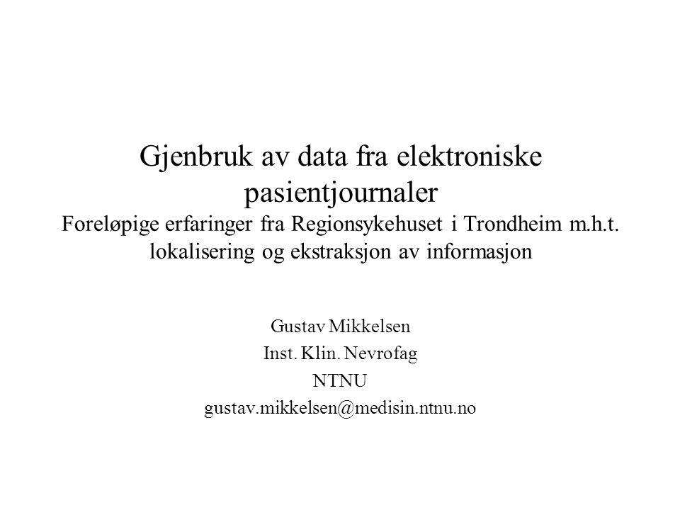 Gjenbruk av data fra elektroniske pasientjournaler Foreløpige erfaringer fra Regionsykehuset i Trondheim m.h.t. lokalisering og ekstraksjon av informa