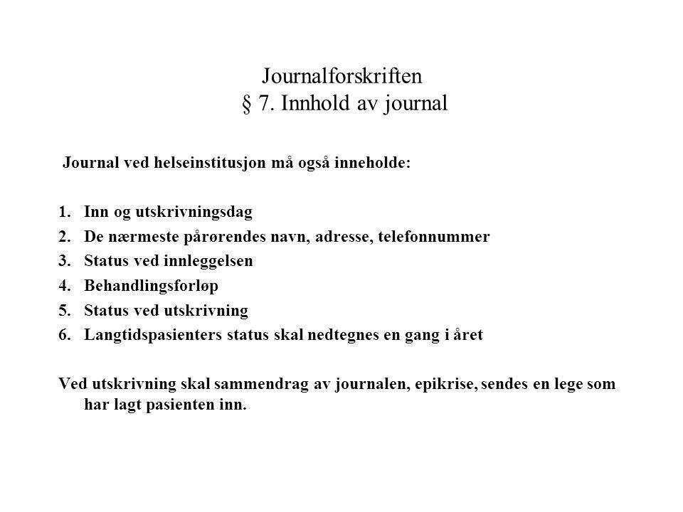 Journal ved helseinstitusjon må også inneholde: 1.Inn og utskrivningsdag 2.De nærmeste pårørendes navn, adresse, telefonnummer 3.Status ved innleggels