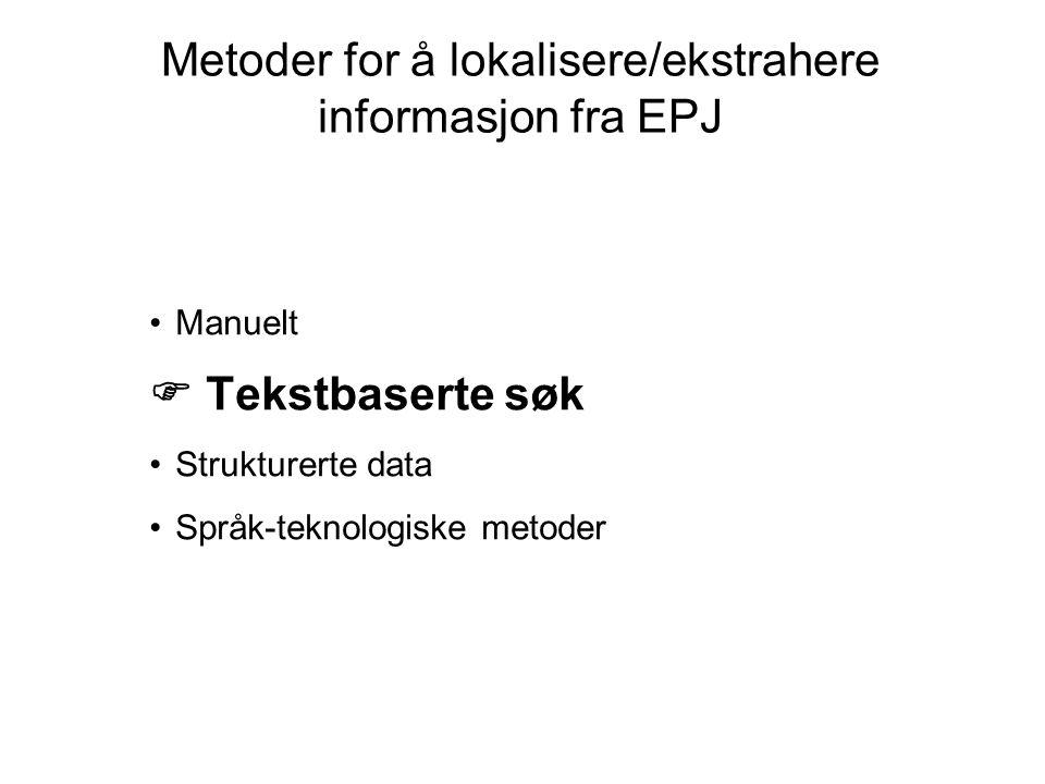 Manuelt  Tekstbaserte søk Strukturerte data Språk-teknologiske metoder Metoder for å lokalisere/ekstrahere informasjon fra EPJ