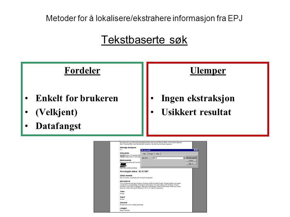 Fordeler Enkelt for brukeren (Velkjent) Datafangst Ulemper Ingen ekstraksjon Usikkert resultat Metoder for å lokalisere/ekstrahere informasjon fra EPJ