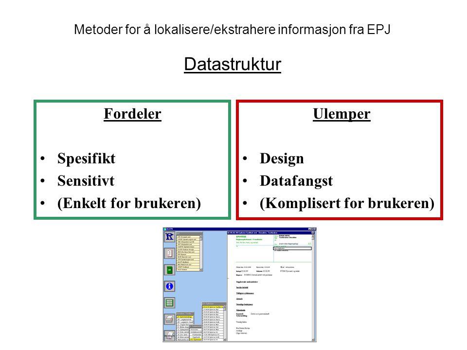Fordeler Spesifikt Sensitivt (Enkelt for brukeren) Ulemper Design Datafangst (Komplisert for brukeren) Metoder for å lokalisere/ekstrahere informasjon