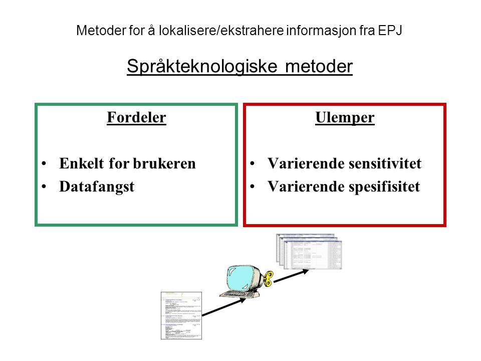 Fordeler Enkelt for brukeren Datafangst Ulemper Varierende sensitivitet Varierende spesifisitet Metoder for å lokalisere/ekstrahere informasjon fra EP