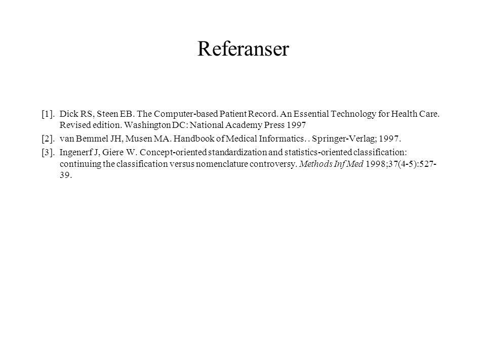 Referanser [1].Dick RS, Steen EB. The Computer-based Patient Record. An Essential Technology for Health Care. Revised edition. Washington DC: National