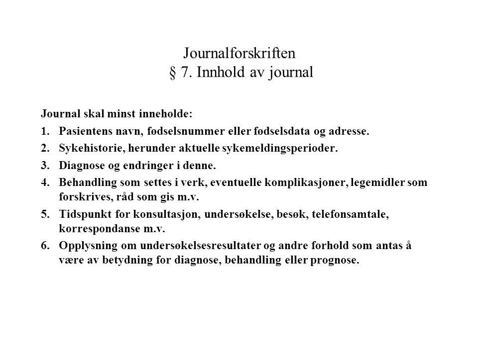 Journalforskriften § 7. Innhold av journal Journal skal minst inneholde: 1.Pasientens navn, fødselsnummer eller fødselsdata og adresse. 2.Sykehistorie