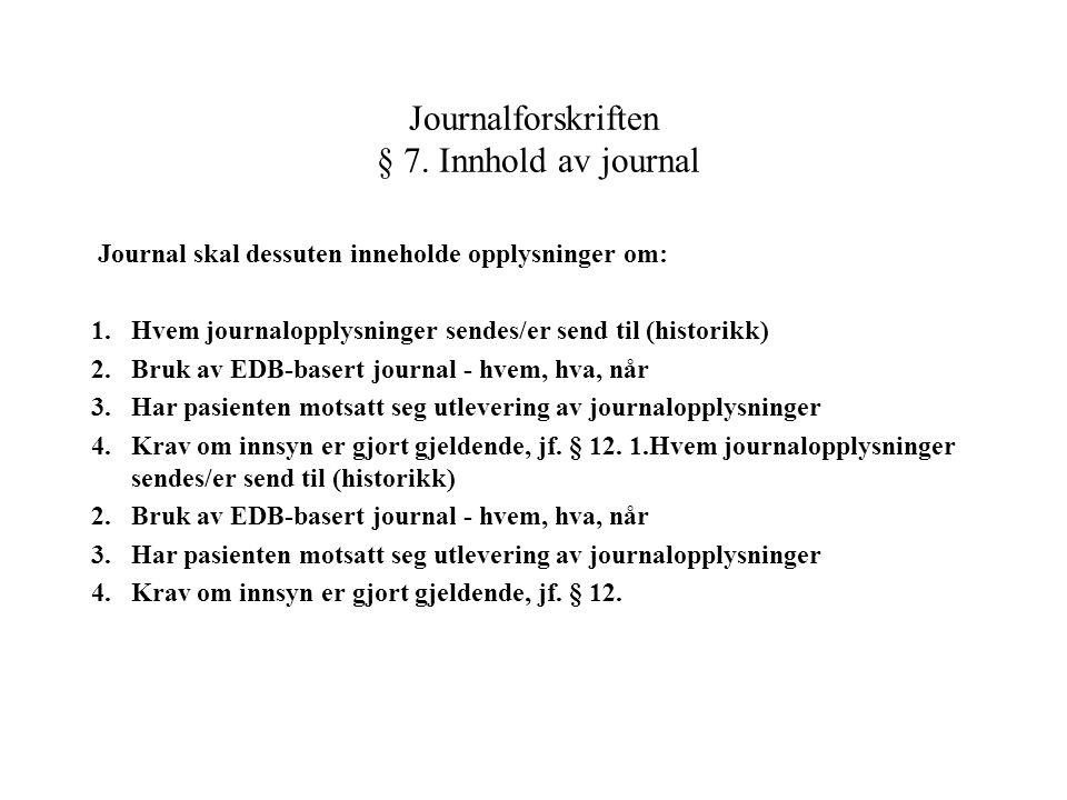 Journal skal dessuten inneholde opplysninger om: 1.Hvem journalopplysninger sendes/er send til (historikk) 2.Bruk av EDB-basert journal - hvem, hva, n