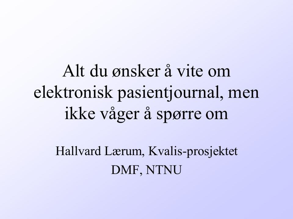 Alt du ønsker å vite om elektronisk pasientjournal, men ikke våger å spørre om Hallvard Lærum, Kvalis-prosjektet DMF, NTNU