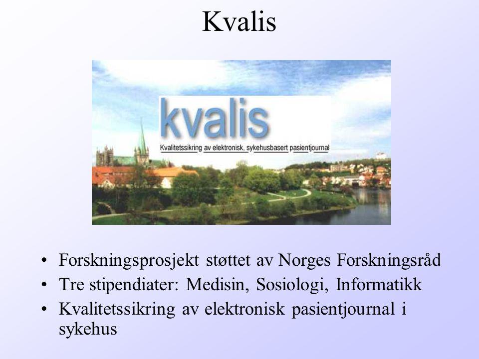 Kvalis Forskningsprosjekt støttet av Norges Forskningsråd Tre stipendiater: Medisin, Sosiologi, Informatikk Kvalitetssikring av elektronisk pasientjournal i sykehus