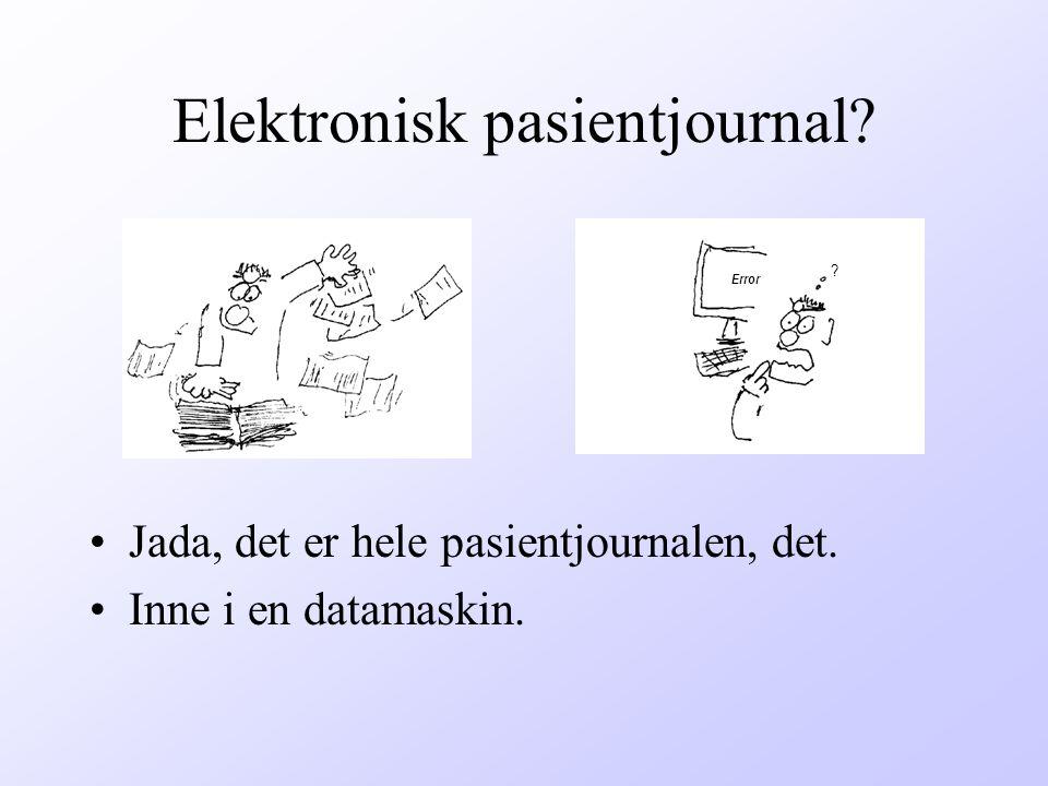 Elektronisk pasientjournal? Jada, det er hele pasientjournalen, det. Inne i en datamaskin. Error ?