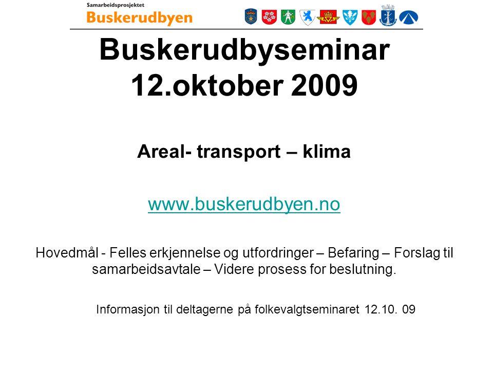 Buskerudbyseminar 12.oktober 2009 Areal- transport – klima www.buskerudbyen.no Hovedmål - Felles erkjennelse og utfordringer – Befaring – Forslag til samarbeidsavtale – Videre prosess for beslutning.