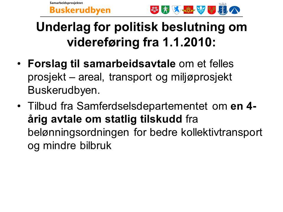 Underlag for politisk beslutning om videreføring fra 1.1.2010: Forslag til samarbeidsavtale om et felles prosjekt – areal, transport og miljøprosjekt Buskerudbyen.