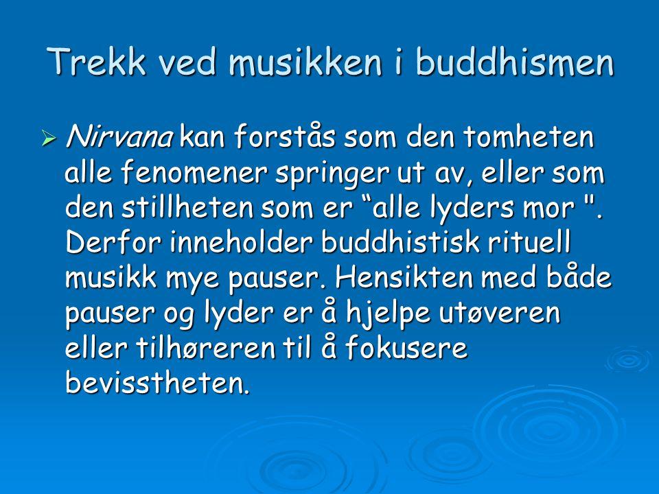Trekk ved musikken i buddhismen  Nirvana kan forstås som den tomheten alle fenomener springer ut av, eller som den stillheten som er alle lyders mor .