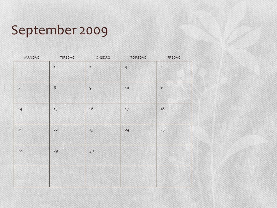 September 2009 MANDAGTIRSDAGONSDAGTORSDAGFREDAG 1234 7891011 1415161718 2122232425 282930