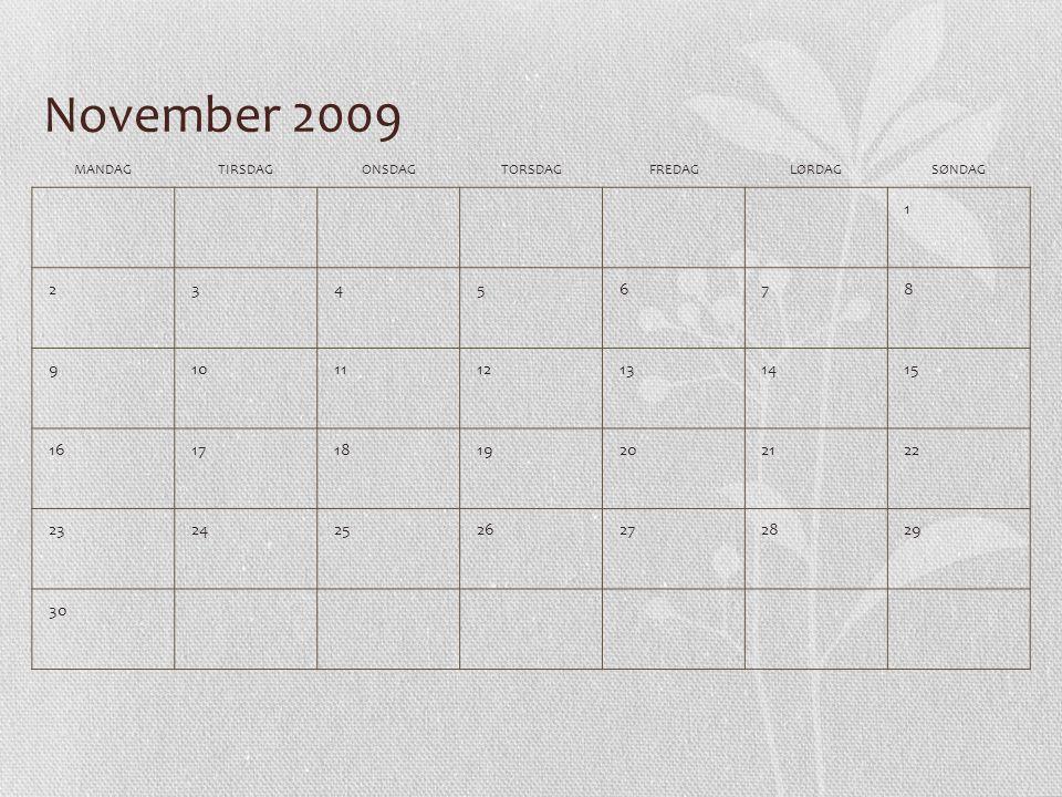 November 2009 MANDAGTIRSDAGONSDAGTORSDAGFREDAGLØRDAGSØNDAG 1 2345678 9101112131415 16171819202122 23242526272829 30