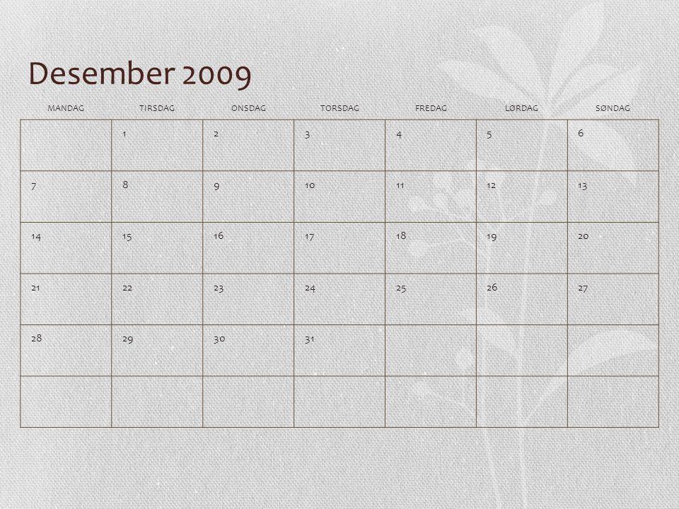 Januar 2010 MANDAGTIRSDAGONSDAGTORSDAGFREDAGLØRDAGSØNDAG 123 45678910 11121314151617 18192021222324 25262728293031
