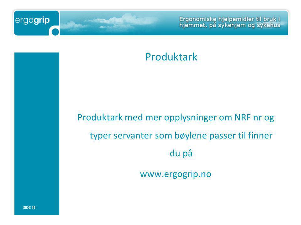 Produktark Produktark med mer opplysninger om NRF nr og typer servanter som bøylene passer til finner du på www.ergogrip.no SIDE 18