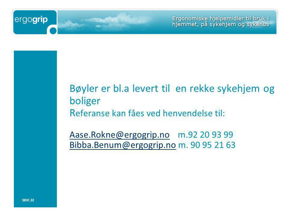 Bøyler er bl.a levert til en rekke sykehjem og boliger R eferanse kan fåes ved henvendelse til: Aase.Rokne@ergogrip.no m.92 20 93 99 Bibba.Benum@ergogrip.no m.