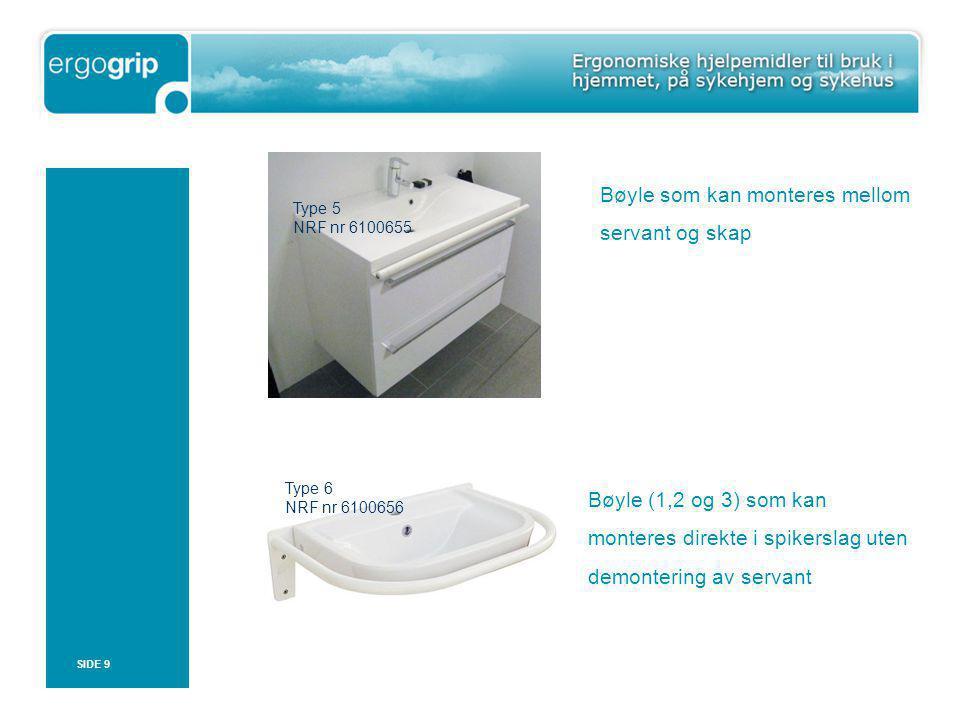 Bøyle som kan monteres mellom servant og skap Bøyle (1,2 og 3) som kan monteres direkte i spikerslag uten demontering av servant SIDE 9 Type 5 NRF nr 6100655 Type 6 NRF nr 6100656