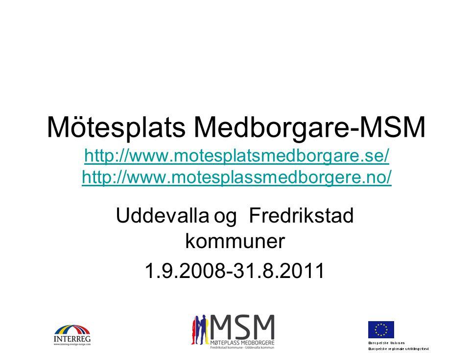 Hva er MSM Et 3-årig interreg.prosjekt Totalbudsjett ca 13,5 millioner kroner 50 % finansieres av EU/interreg.midler 50 % finansieres av kommunene Offentlige partnere som bidrar med ressurser og kompetanse til aktivitetene 7 lokalsamfunnsområder i Fredrikstad (24`) og 5 nærdemokratiområder i Uddevalla (12`)/36000 ib