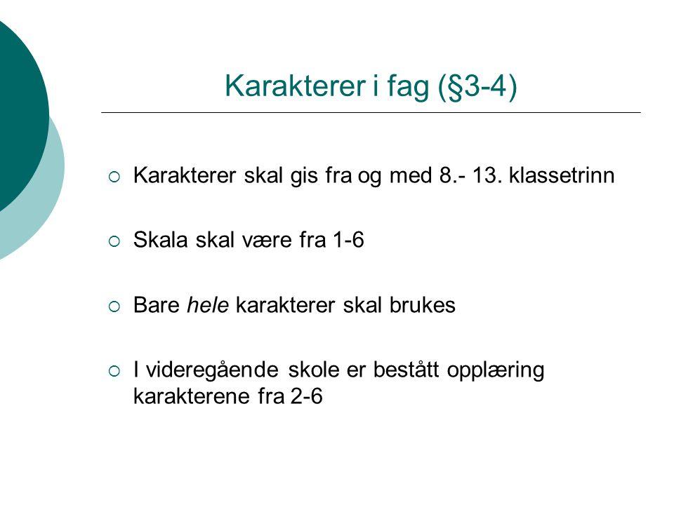 Karakterer i fag (§3-4)  Karakterer skal gis fra og med 8.- 13. klassetrinn  Skala skal være fra 1-6  Bare hele karakterer skal brukes  I videregå