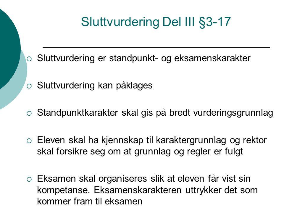 Sluttvurdering Del III §3-17  Sluttvurdering er standpunkt- og eksamenskarakter  Sluttvurdering kan påklages  Standpunktkarakter skal gis på bredt