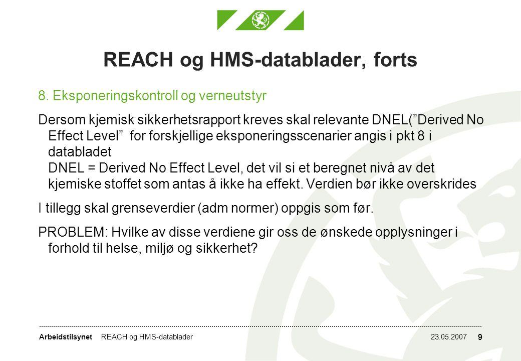 Arbeidstilsynet23.05.2007REACH og HMS-datablader 9 REACH og HMS-datablader, forts 8.