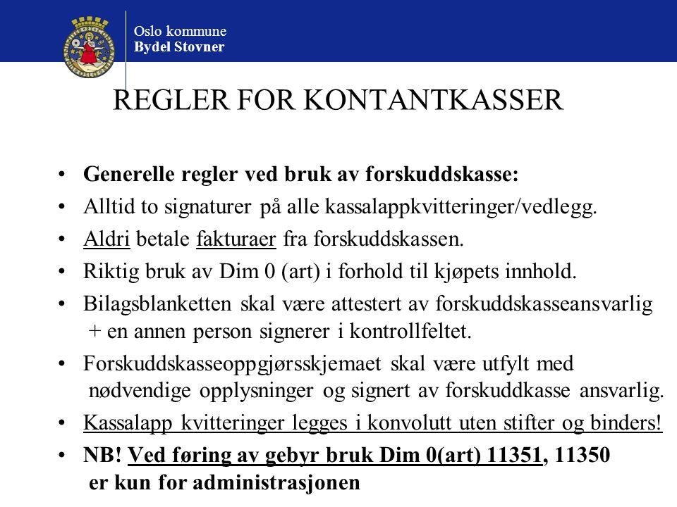 Oslo kommune Bydel Stovner REGLER FOR KONTANTKASSER Generelle regler ved bruk av forskuddskasse: Alltid to signaturer på alle kassalappkvitteringer/vedlegg.