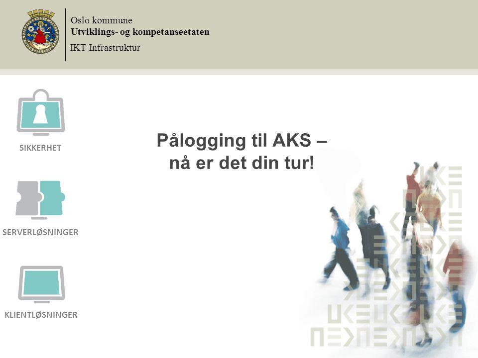 Pålogging til AKS – nå er det din tur! Oslo kommune Utviklings- og kompetanseetaten IKT Infrastruktur SIKKERHET SERVERLØSNINGER KLIENTLØSNINGER