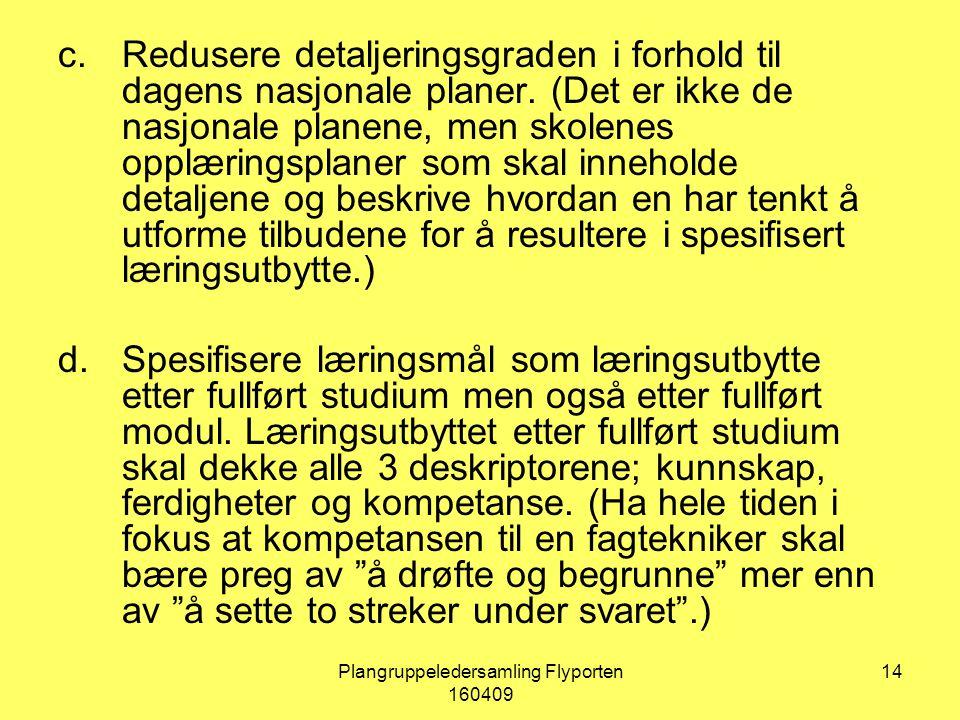 Plangruppeledersamling Flyporten 160409 14 c.Redusere detaljeringsgraden i forhold til dagens nasjonale planer.