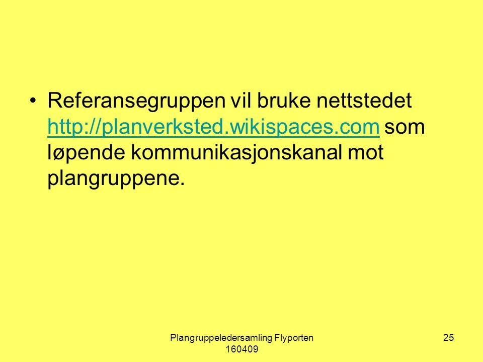 Plangruppeledersamling Flyporten 160409 25 Referansegruppen vil bruke nettstedet http://planverksted.wikispaces.com som løpende kommunikasjonskanal mot plangruppene.
