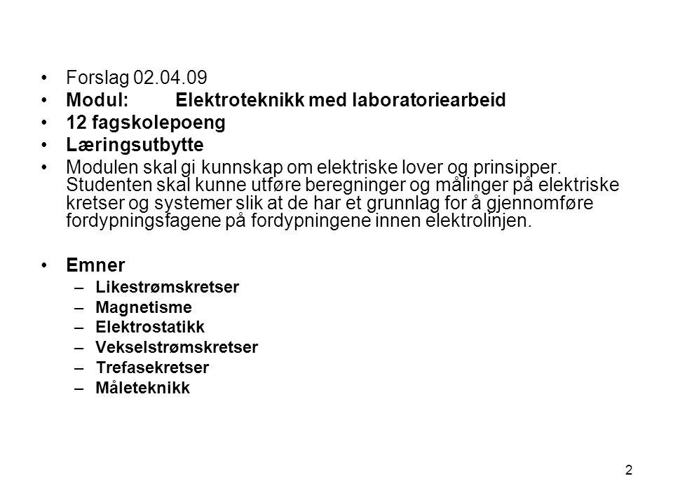 2 Forslag 02.04.09 Modul: Elektroteknikk med laboratoriearbeid 12 fagskolepoeng Læringsutbytte Modulen skal gi kunnskap om elektriske lover og prinsip