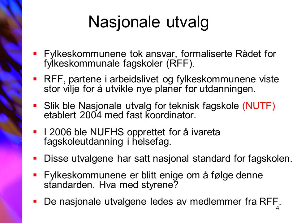 4 Nasjonale utvalg  Fylkeskommunene tok ansvar, formaliserte Rådet for fylkeskommunale fagskoler (RFF).  RFF, partene i arbeidslivet og fylkeskommun