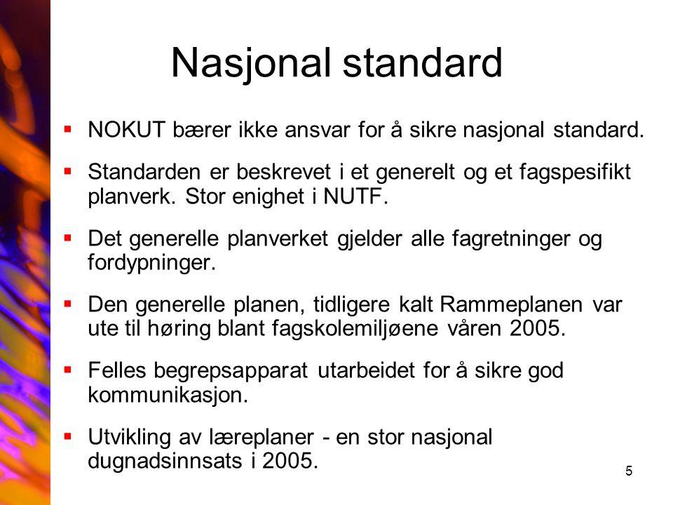 5 Nasjonal standard  NOKUT bærer ikke ansvar for å sikre nasjonal standard.  Standarden er beskrevet i et generelt og et fagspesifikt planverk. Stor