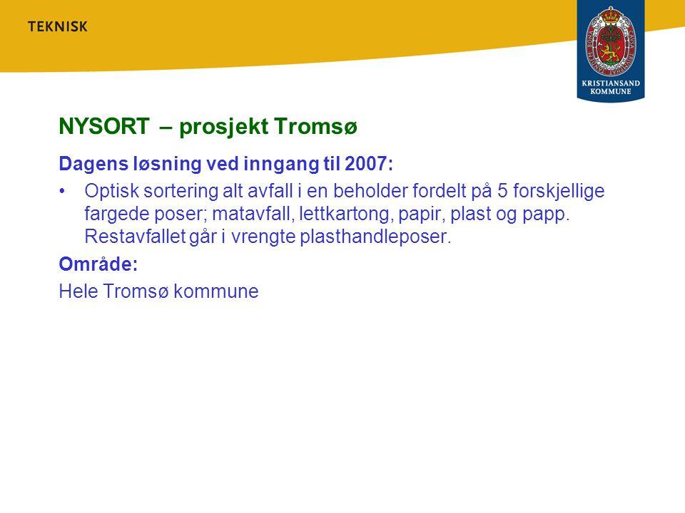 NYSORT – prosjekt Tromsø Dagens løsning ved inngang til 2007: Optisk sortering alt avfall i en beholder fordelt på 5 forskjellige fargede poser; matav