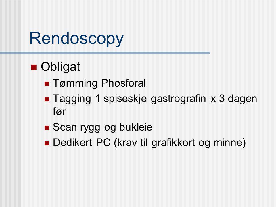 Rendoscopy Obligat Tømming Phosforal Tagging 1 spiseskje gastrografin x 3 dagen før Scan rygg og bukleie Dedikert PC (krav til grafikkort og minne)