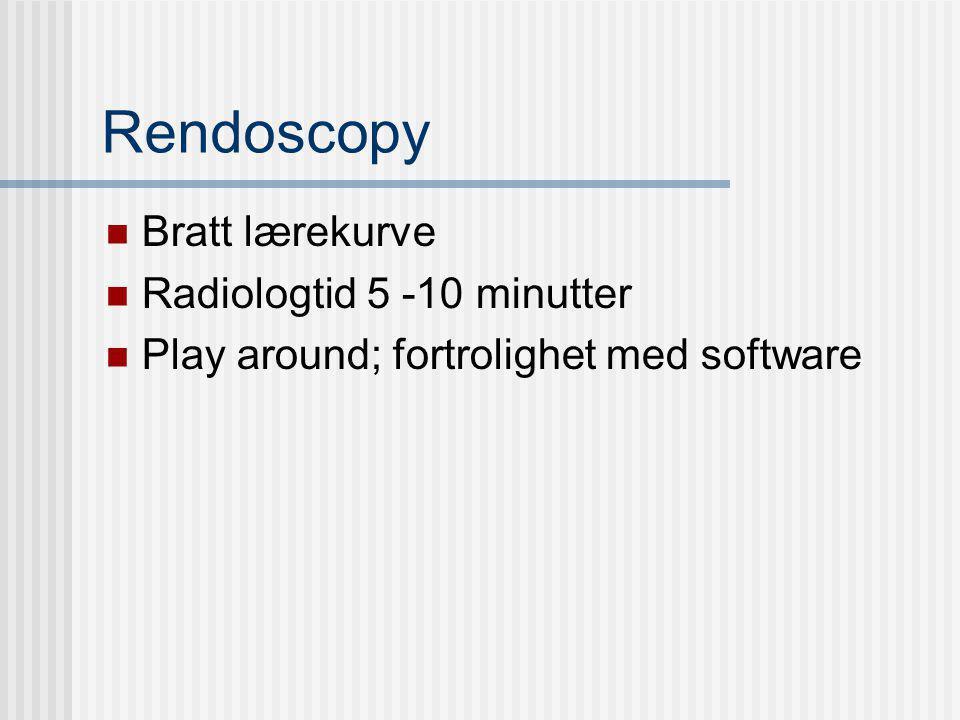 Rendoscopy Bratt lærekurve Radiologtid 5 -10 minutter Play around; fortrolighet med software
