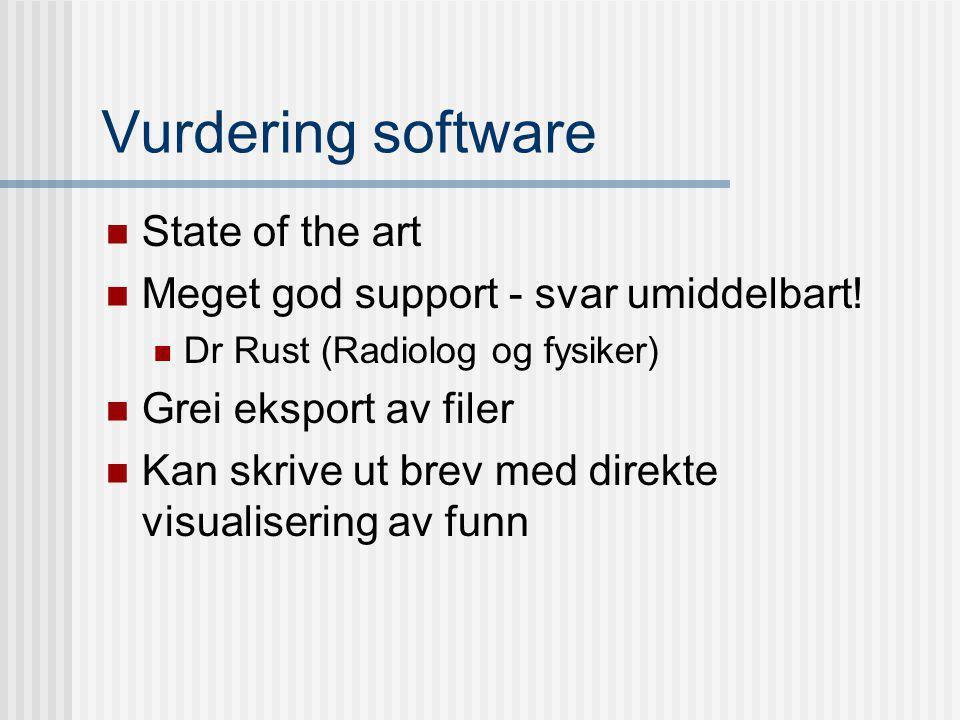 Vurdering software State of the art Meget god support - svar umiddelbart! Dr Rust (Radiolog og fysiker) Grei eksport av filer Kan skrive ut brev med d